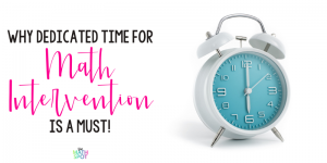 Blog Header: Why Dedicated Time for Math Intervention is a Must