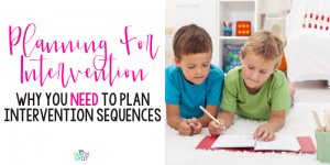 Blog Header: Planning for Intervention Why you need to plan intervention Sequences