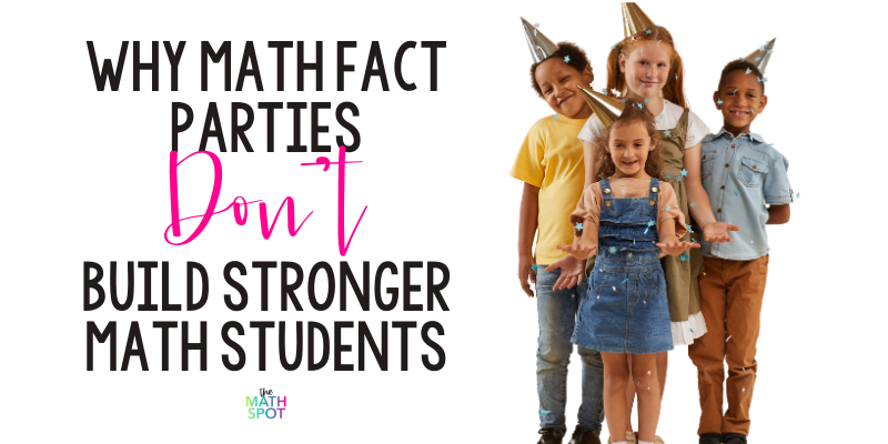 Why a Math Fact Party Won't Build Stronger Math Students Header